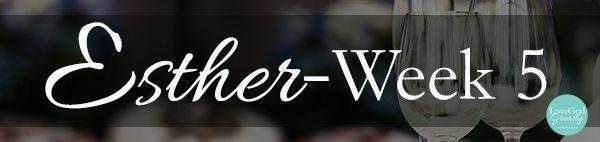 Esther Bible Study Week 5