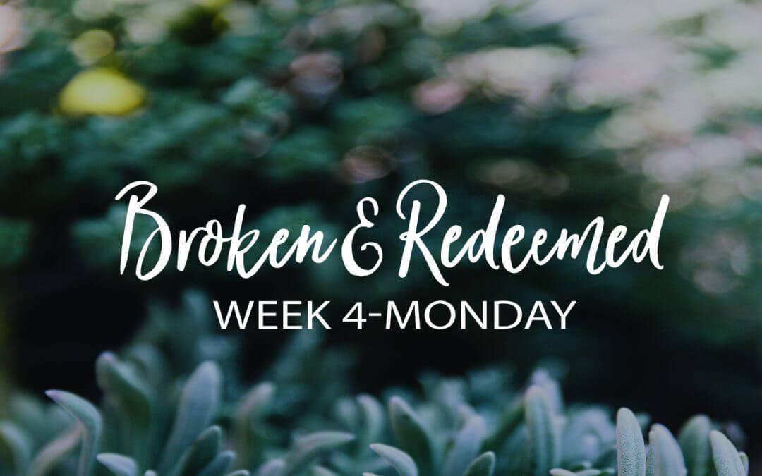 Week 4: No One Is Too Broken For God