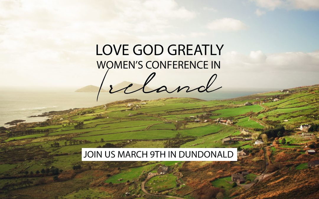 Love God Greatly Women's Conference in Ireland!